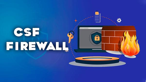 CSF Firewall là gì? Cách Sử dụng CSF Firewall Trong Quản Trị VPS Linux