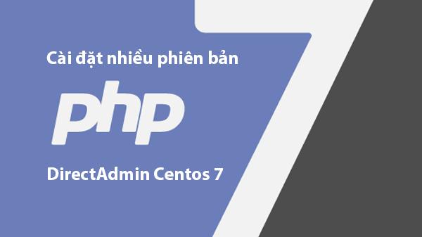 Hướng dẫn cài đặt nhiều phiên bản PHP DirectAdmin Centos 7